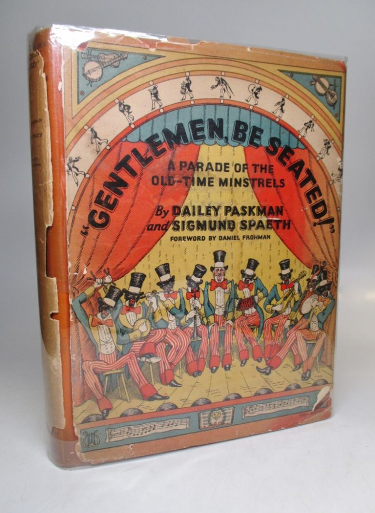 """""""Gentlemen, Be Seated!"""": A Parade of the Old-Time Minstrels. Dailey PASKMAN, Sigmund SPAETH."""