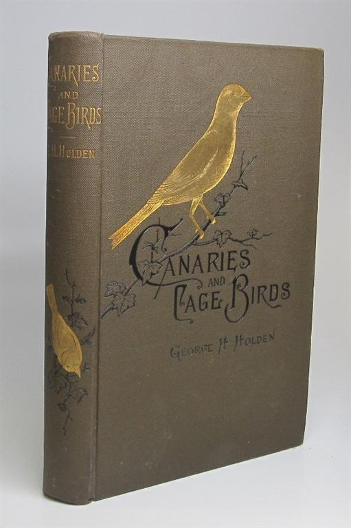 Canaries and Cage-Birds. George H. HOLDEN.