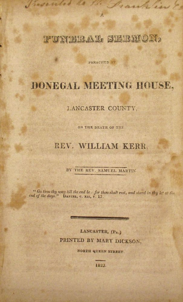 A Funeral Sermon, preached at Donegal Meeting House, Lancaster County, on the Death of Rev. William Kerr. Samuel MARTIN.