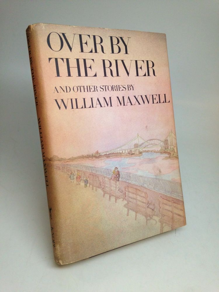 Over by the River. William MAXWELL.