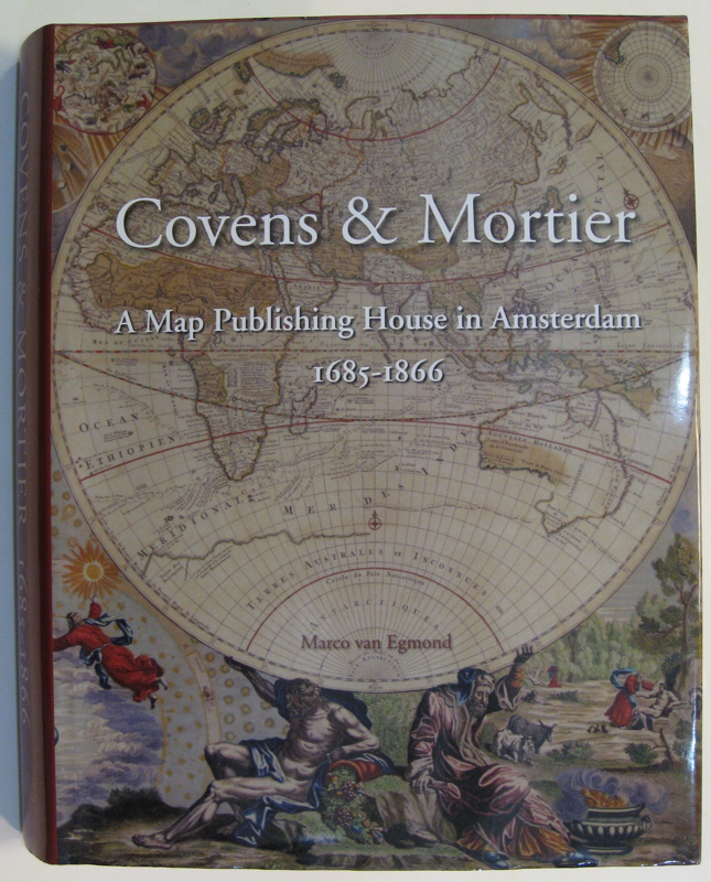 Covens & Mortier: A Map Publishing House in Amsterdam 1685-1866. Marco van EGMOND.