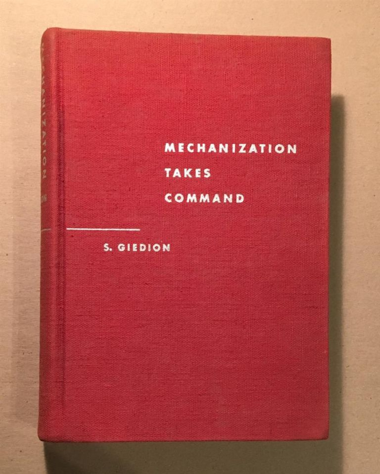 Mechanization Takes Command: A Contribution to Anonymous History. Siegfried GIEDION.