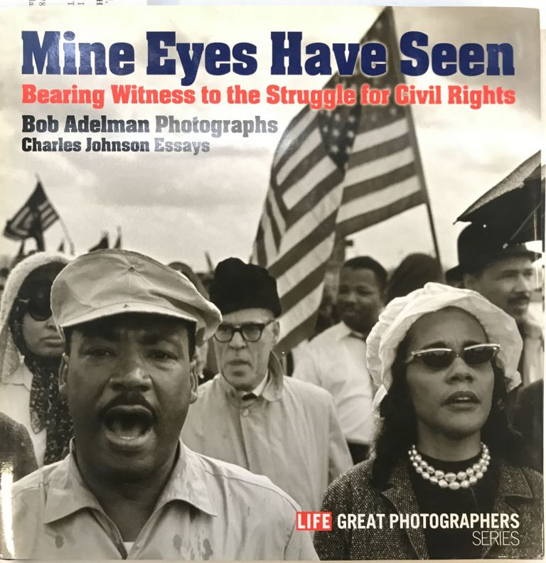 Mine Eyes Have Seen: Bearing Witness to the Struggle for Civil Rights. Bob ADELMAN.