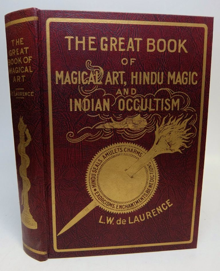 The Great Book of Magical Art, Hindu Magic and East Indian Occultism, Now Combined with The Book of Secret Hindu, Ceremonial and Talismanic Magic. L. W. DE LAURENCE.