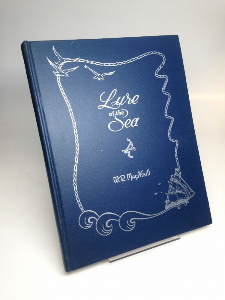 Lure of the Sea; Leaves from My Pictorial Log. W. R. MacASKILL.