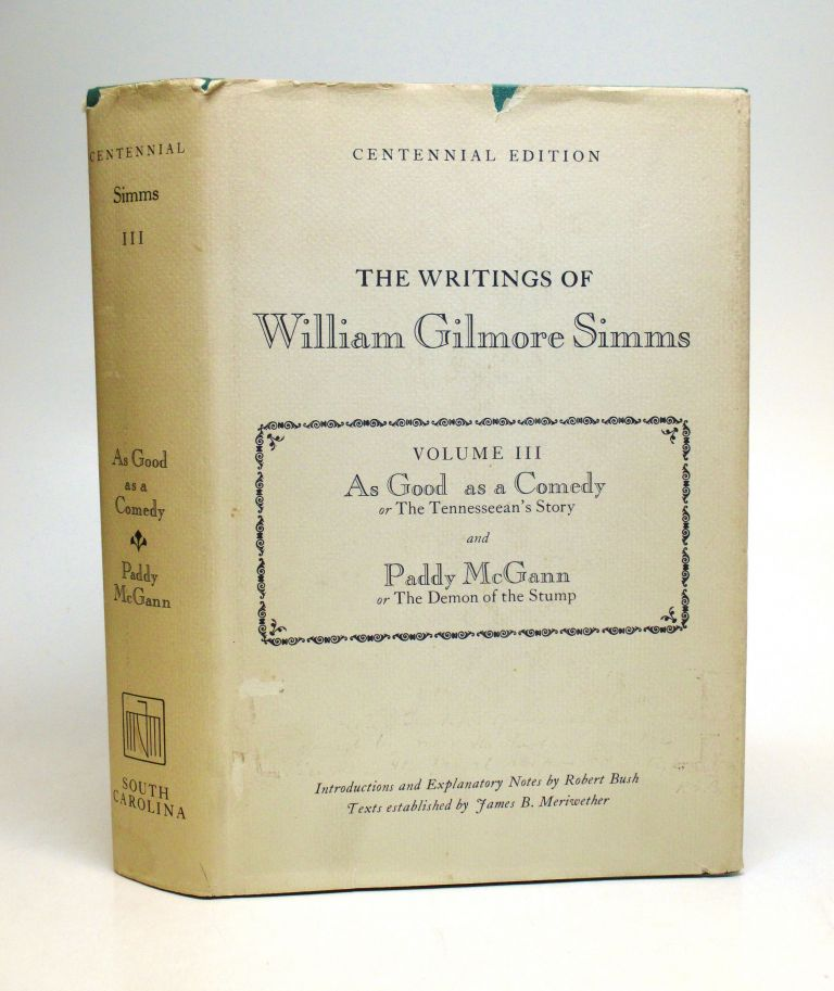 The Writings of William Gilmore Simms, Centennial Edition, Volume III: As Good as a Comedy and Paddy McGann. William Gilmore SIMMS.