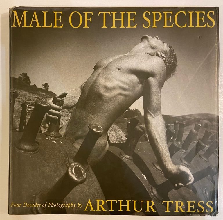 Male of the Species: Four Decades of Photography by Arthur Tress. David SPRIGLE.