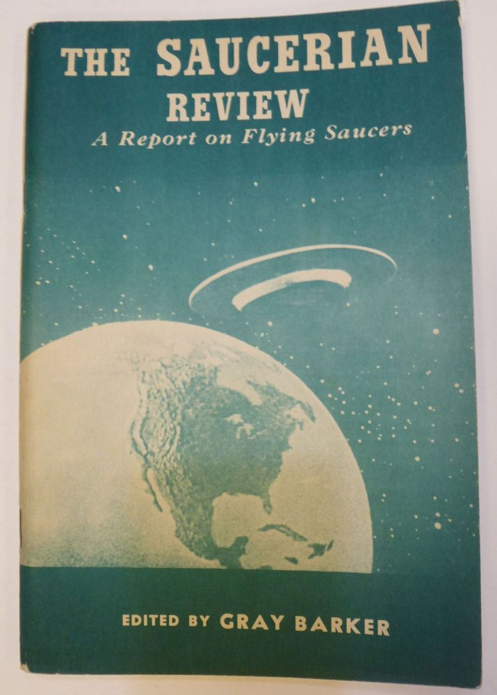 The Saucerian Review: A Report on Flying Saucers. Gray BARKER, ed.