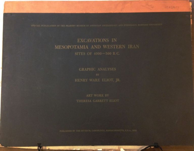 Excavations In Mesopotamia And Western Iran Sites Of 400-500 B.C. Henry Ware ELIOT JR.