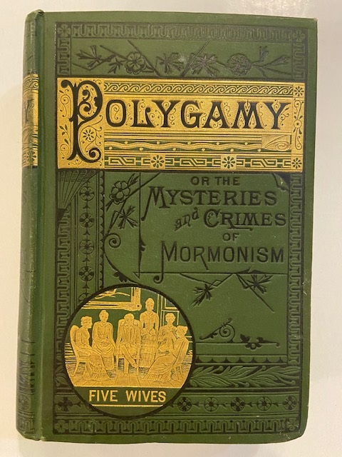 Polygamy or, the Mysteries and Crimes of Mormonism. Being a Full and Authentic History of this Strange Sect From its Origin to the Present Time. J. H. BEADLE, O. J. HOLLISTER.