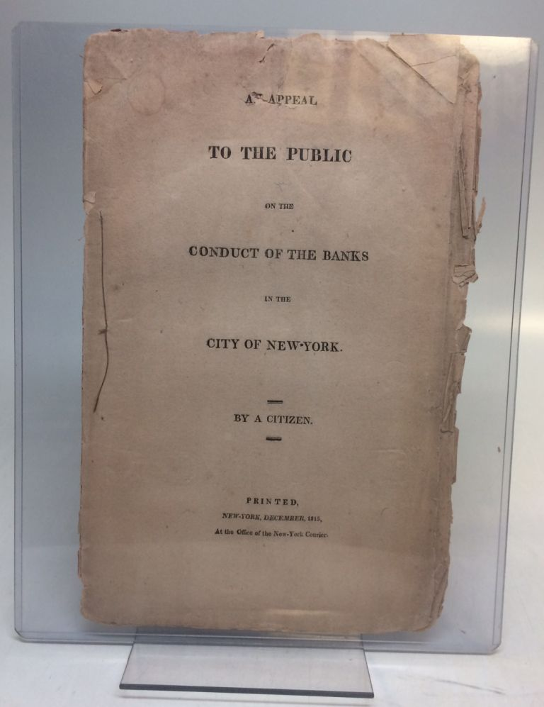 An Appeal to the Public on the Conduct of the Banks in the City of New-York.; [Since the Suspension of Specie Payments]. A CITIZEN OF NEW-YORK, Isaac BRONSON.