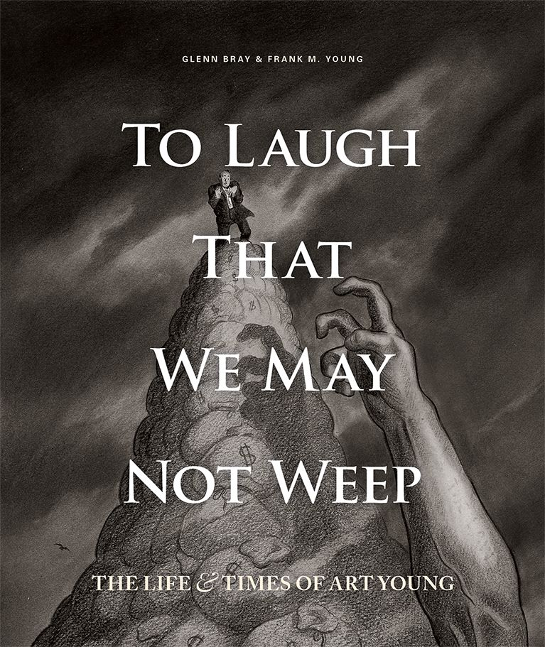 To Laugh That We May Not Weep: The Life & Times of Art Young. Glenn BRAY, Frank M. YOUNG, eds.