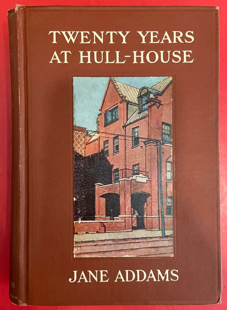 Twenty Years at Hull-House with Autobiographical Notes. Jane ADDAMS.