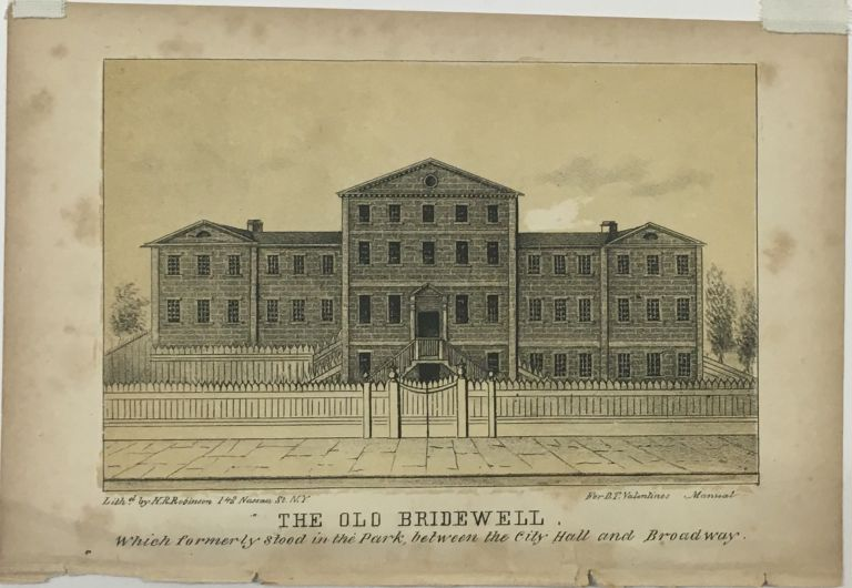 The Old Bridewell; Which formerly stood in the Park, between the City Hall and Broadway. D. T. VALENTINE, David Thomas.