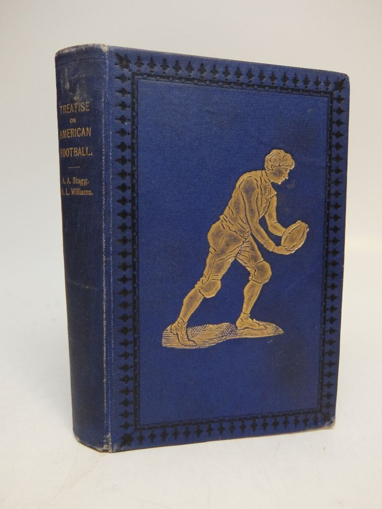 A Scientific and Practical Treatise on American Football for Schools and Colleges. A. Alonzo STAGG, Henry L. WILLIAMS.