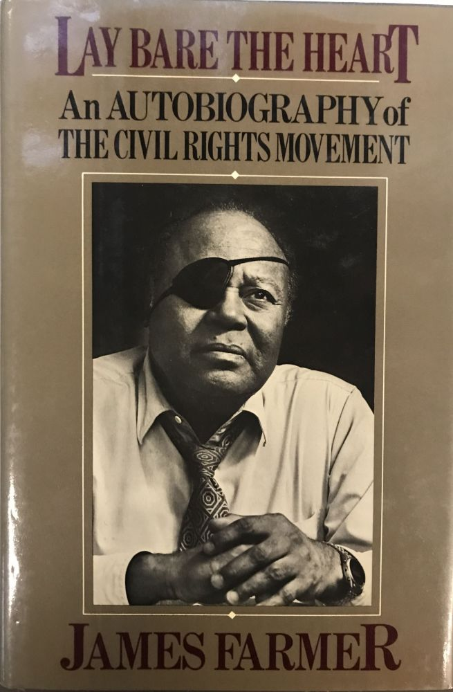 Lay Bare the Heart; An Autobiography of the Civil Rights Movement. James FARMER.
