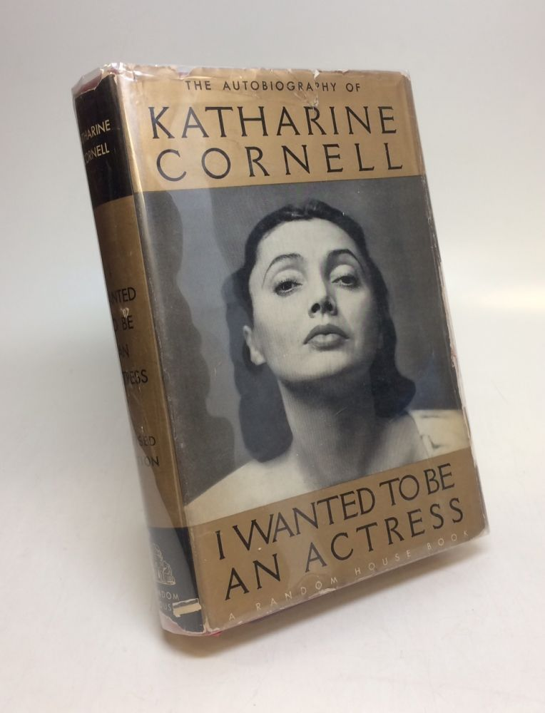 I Wanted to be an Actress; The Autobiography of Katherine Cornell. Katherine CORNELL.