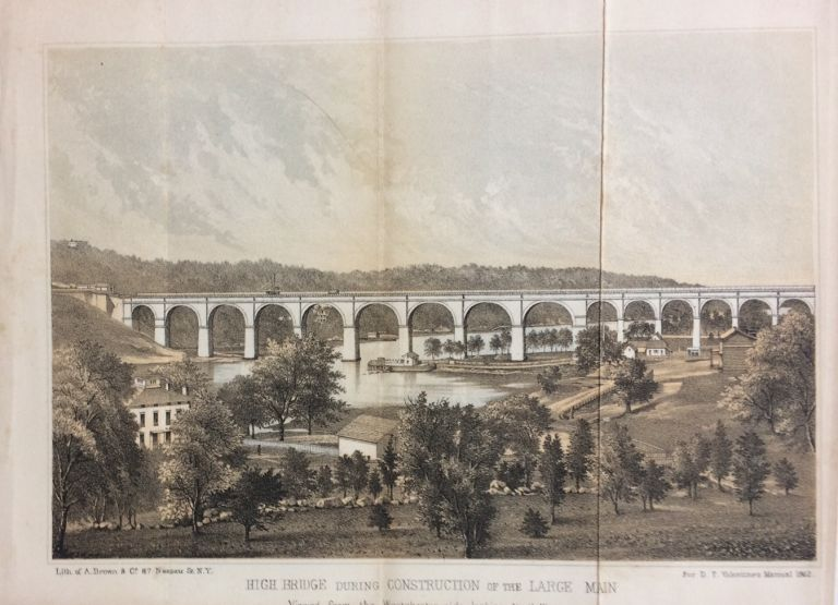 High Bridge during Construction of the Large Main Viewed from the Westchester side looking North West. D. T. VALENTINE, David Thomas.