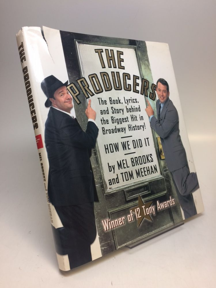 The Producers - The Book, Lyrics, and Story behind the Biggest Hit in Broadway History!; How We Did It. Mel BROOKS, Tom MEEHAN.
