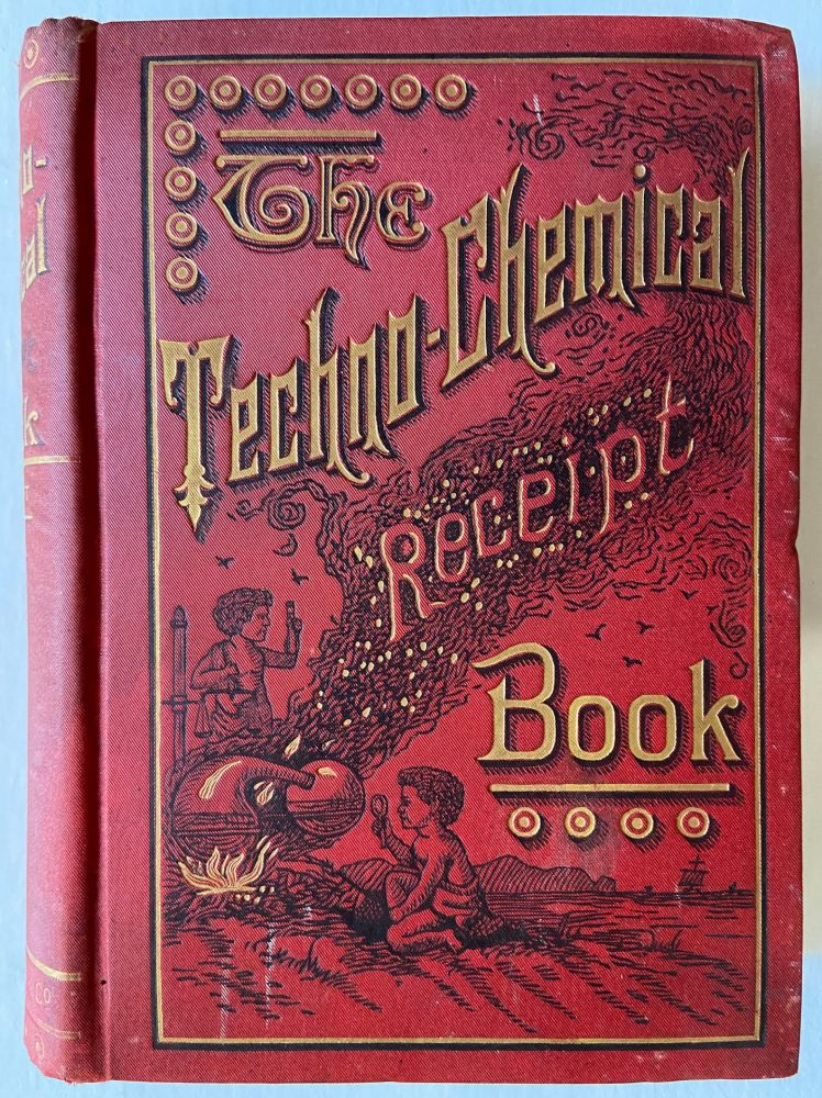 The Techno-Chemical Receipt Book: Containing Several Thousand Receipts : Covering the Latest, Most Important and Most Useful Discoveries in Chemical Technology, and Their Practical Application in the Arts and the Industries. EISNER WINCKLER, Drs. with, HEINTZE, William T. BRANNT, William H. WAHL.