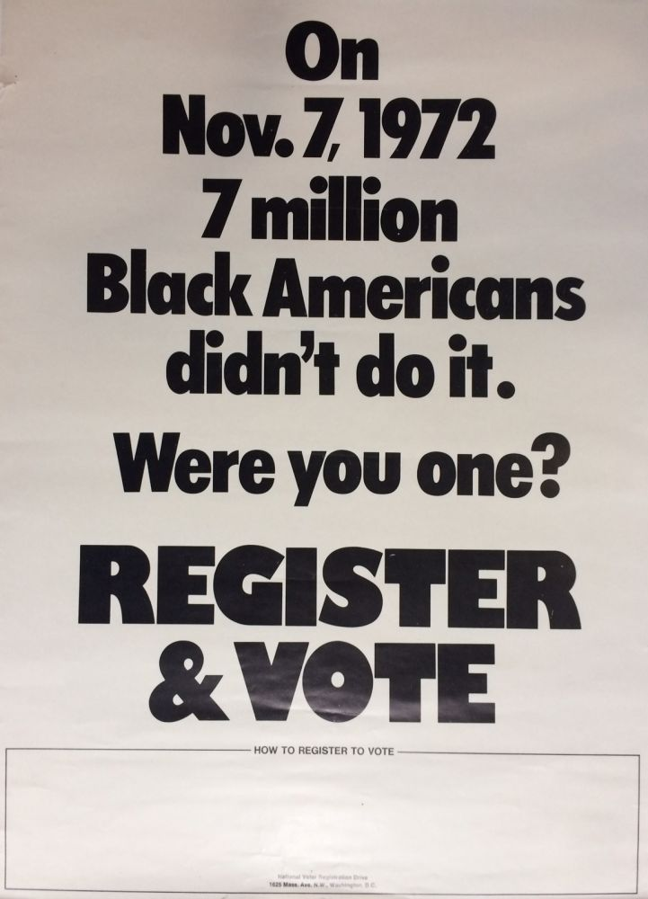 On Nov. 7, 1972 7 million Black Americans didn't do it. Were you one? Register & Vote. NATIONAL VOTER REGISTRATION DRIVE.