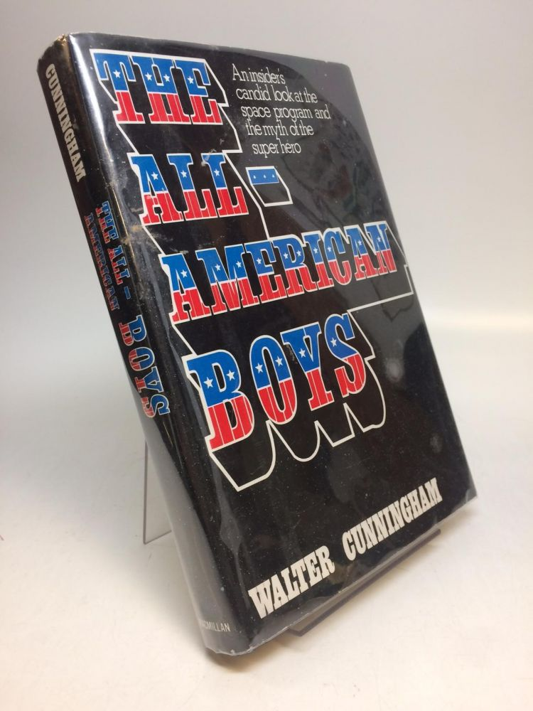 The All-American Boys; An insider's candid look at the space program and the myth of the super hero. Walter CUNNINGHAM, Mickey HERSKOWITZ.