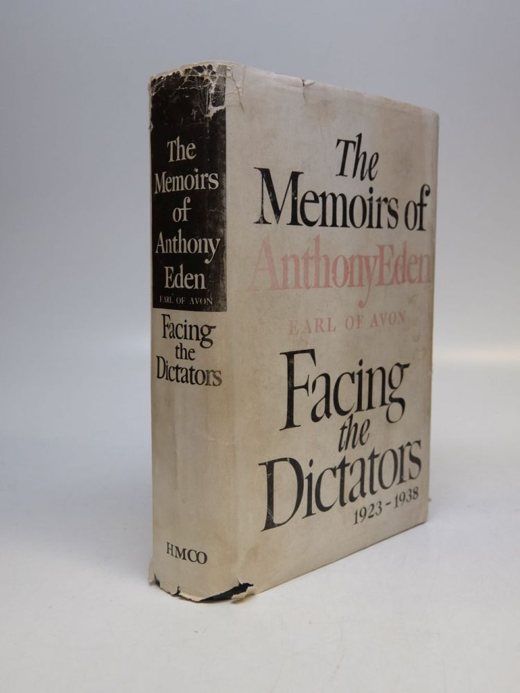 The Memoirs of Anthony Eden Earl of Avon Facing the Dictators 1923-1938. Anthony EDEN.