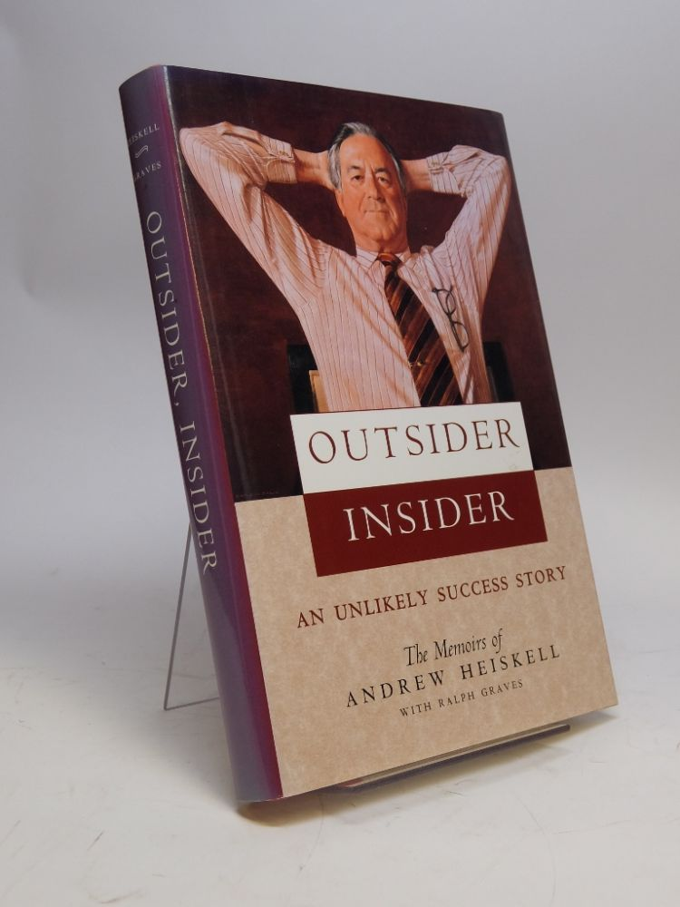 Outsider Insider; An Unlikely Success Story. Andrew HEISKELL, Ralph GRAVES.