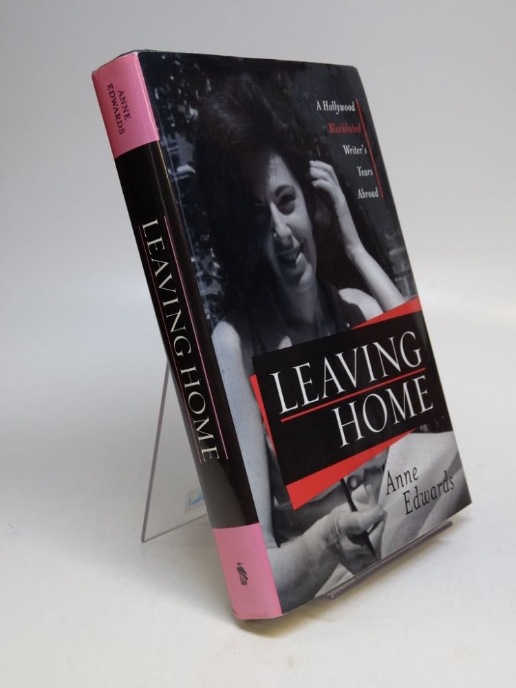 Leaving Home; A Hollywood Blacklisted Writer's Year Abroad. Anne EDWARDS.