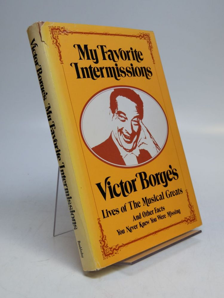 My Favorite Intermissions; Lives of Musical Greats and Other Facts You Never Knew You Were Missing. Victor BORGE, Robert SHERMAN.