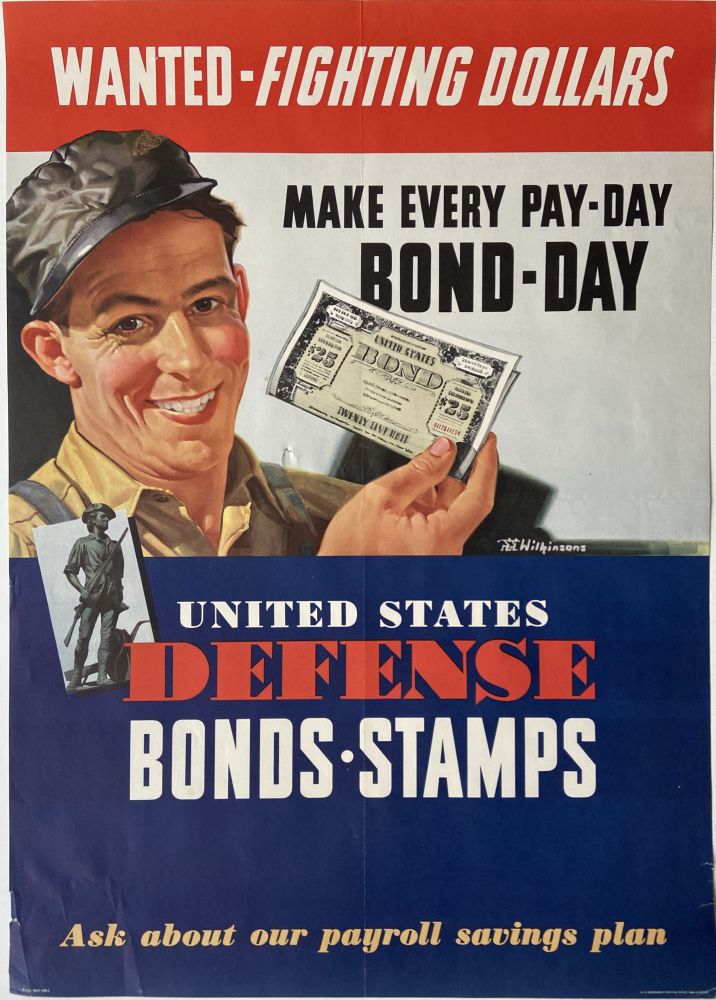 Wanted - Fighting Dollars; Make Every Pay-Day Bond-Day. Walter G. WILKINSONS, J. Walter.