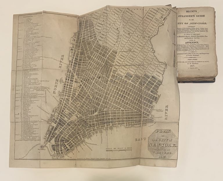 Blunt's Stranger's guide to the city of New-York: Comprising a description of public buildings, dwelling houses &c To which is prefixed, an historical sketch, general description, plan and extent of the city. With an appendix, Embellished with a plan of the city, and engravings of public buildings. Edmund BLUNT.