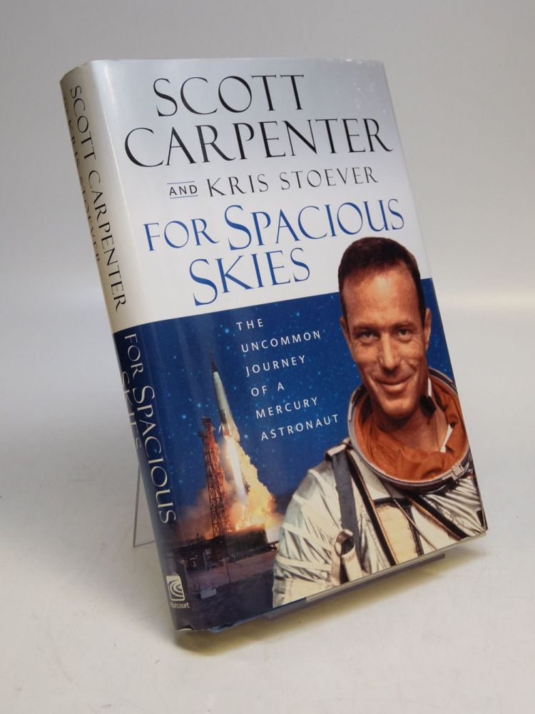 For Spacious Skies: The Uncommon Journey of a Mercury Astronaut. Scott CARPENTER, Kris STOEVER.