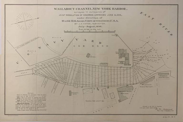 Wallabout Channel, New York Harbor, surveyed in pursuance of joint resolution of Congress approved June 16, 1898: under direction of Major H. M. Adams, Corps of Engineers, U.S.A. by J. A. Yates, surveyor. YATES J. A.