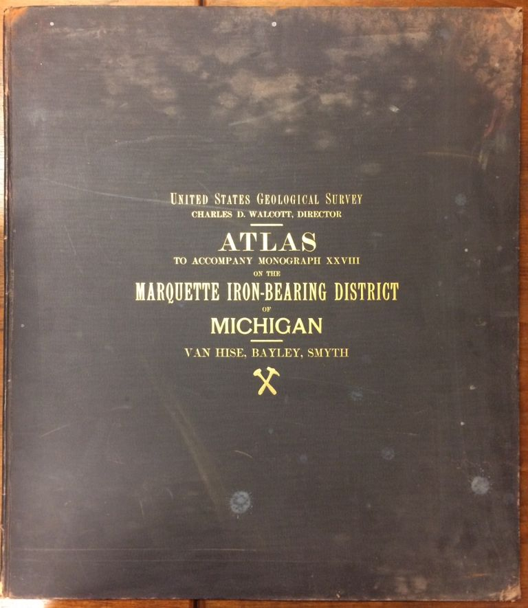 Atlas to Accompany Monograph XXVIII on the Marquette Iron-Bearing District of Michigan. Julius BIEN, U S. GEOLOGICAL SURVEY, Richard VAN HISE, William Shirley BAYLEY.
