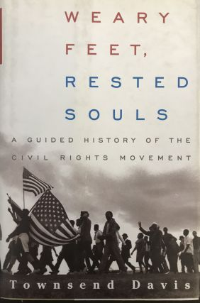 Weary Feet, Rested Souls; A Guided History of the Civil Rights Movement. Townsend DAVIS