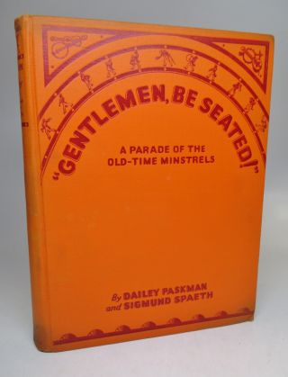 """""""Gentlemen, Be Seated!"""": A Parade of the Old-Time Minstrels."""