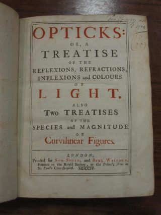 Opticks: or, a Treatise of the Reflexions, Refractions, Inflexions & Colours of Light.