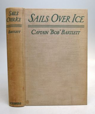 Sails Over Ice. Bob BARTLETT.