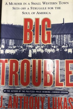 Big Trouble; A Murder in a Small Western Town sets off a Struggle for the Soul of America.