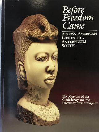 Before Freedom Came; African-American Life in the Antebellum South. Edward D. C. CAMPBELL, Kym S....
