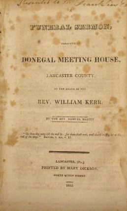 A Funeral Sermon, preached at Donegal Meeting House, Lancaster County, on the Death of Rev....
