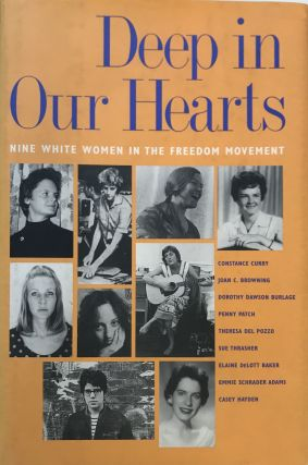 Deep in Our Hearts; Nine White Women in the Freedom Movement. Constance CURRY