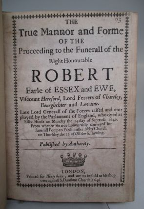 The True Mannor and Forme of the Proceeding of the Funerall of the Right Honourable Robert Earle of Essex and Ewe. (with) An Elegie upon the most lamented death of the Right Honourable and truly valiant, Robert Earle of Essex.
