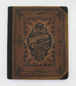 Atlas of Bergen County New Jersey, 1776-1876. A. H. WALKER