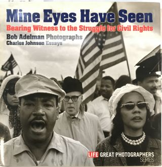 Mine Eyes Have Seen: Bearing Witness to the Struggle for Civil Rights. Bob ADELMAN