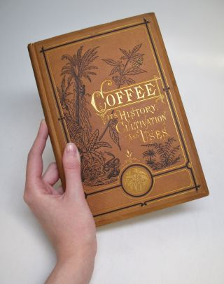 Coffee: Its History, Cultivation, and Uses. Robert HEWITT, Jr.