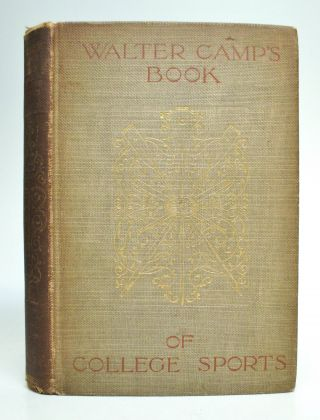 Walter Camp's Book of College Sports. Walter CAMP.