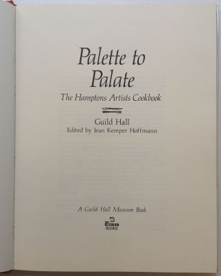 Palette to Palate: The Hamptons Artists Cookbook