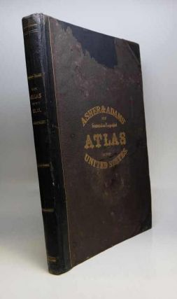 Asher & Adams' New statistical and Topographical Atlas of the United States With maps showing the Dominion of Canada, Europe and the world. ASHER, ADAMS.